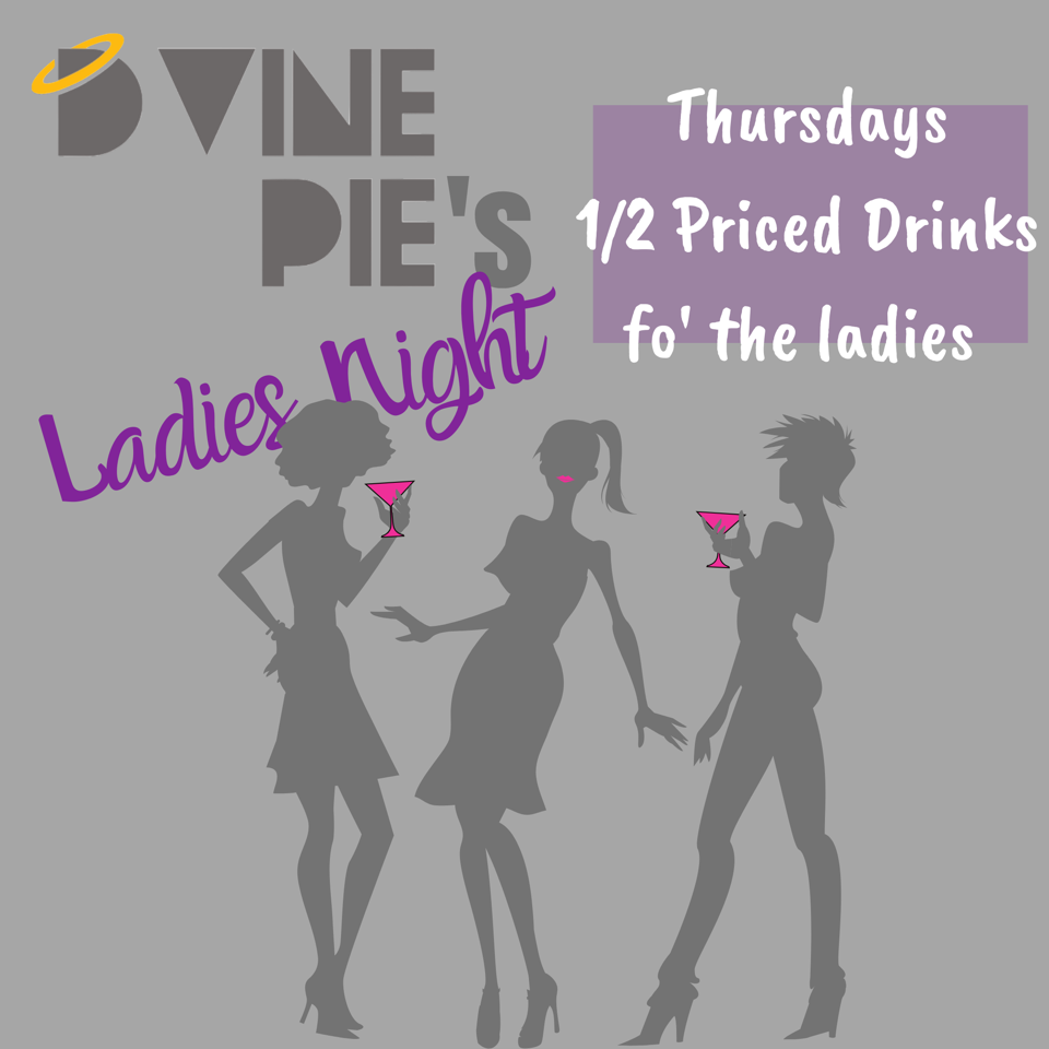 ladies night is thursdays with half priced drinks fo' the ladies
