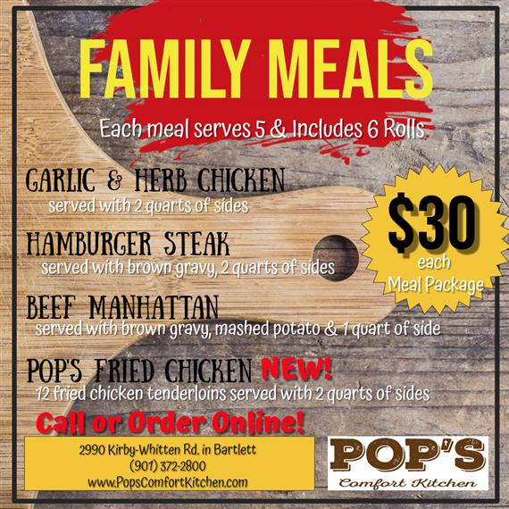 family meals. each meal serves 5 & includes 6 rolls. garlic & herb chicken served with 2 quarts of sides. hamburger steak, served with brown gravy and 2 quarts of sides. beef manhattan, served with brown gravy, mashed potato & 1 quart of side. new! pop's fried chicken, 12 fried chicken tenderloins served with 2 quarts of sides. Call or order online $30 each meal package