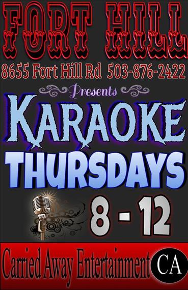 Fort Hill presents Karaoke Thursdays 8 to 12 by Carried Away Entertainment 8655 Fort Hill Rd. 503-876-2422