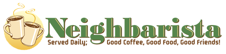 Neighbarista | Served Daily: Good Coffee, Good Food, Good Friends!