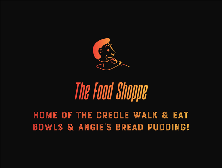 The Food Shoppe | Home of the Creole walk & eat bowls & Angie's bread pudding!