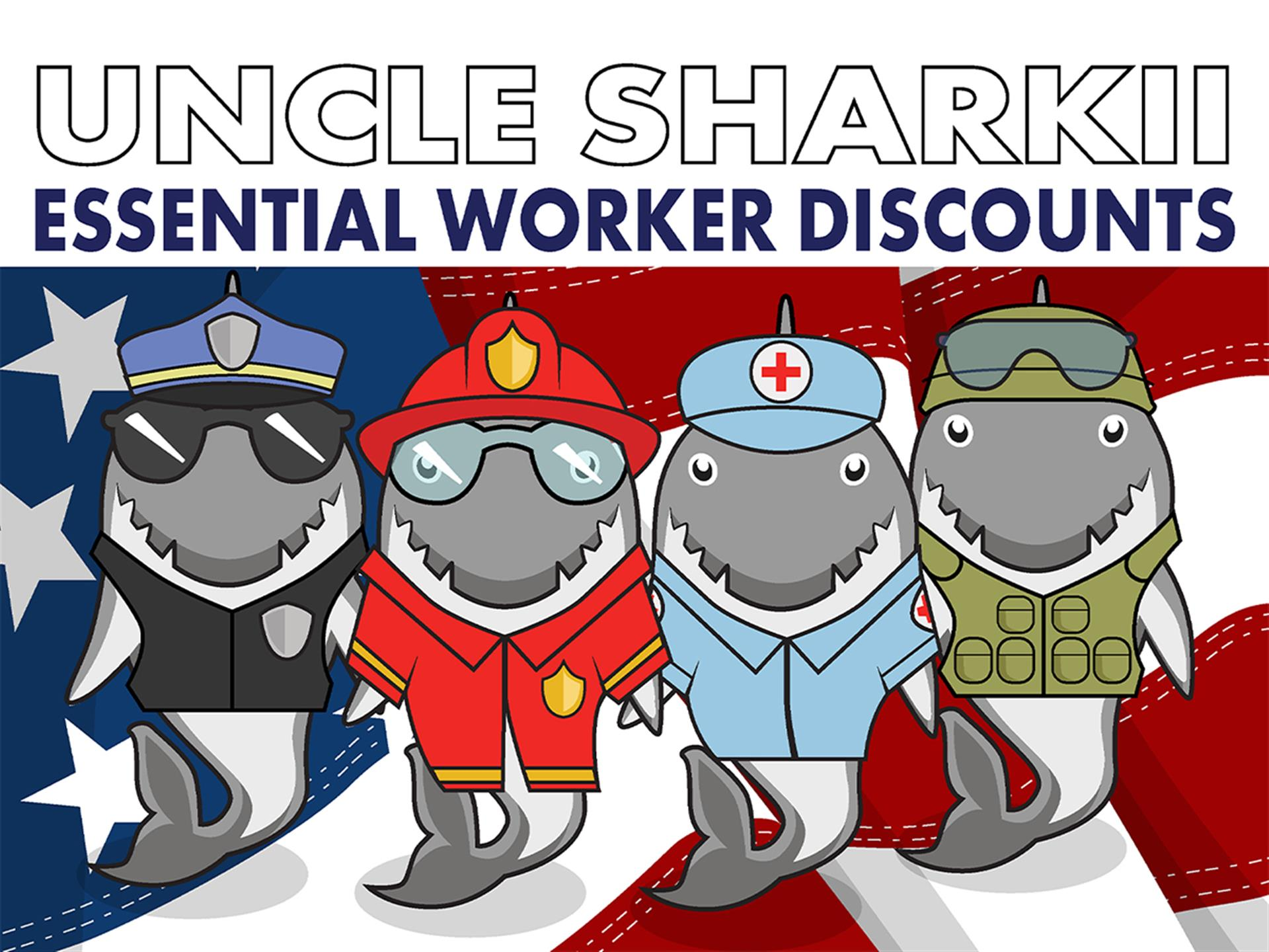 Graphic of Essential Worker sharks saying Uncle Sharkii Essential Worker Discounts