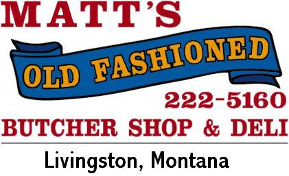 Matt's Old Fashioned Butcher Shop & Deli 222-5160 livingston, Montana