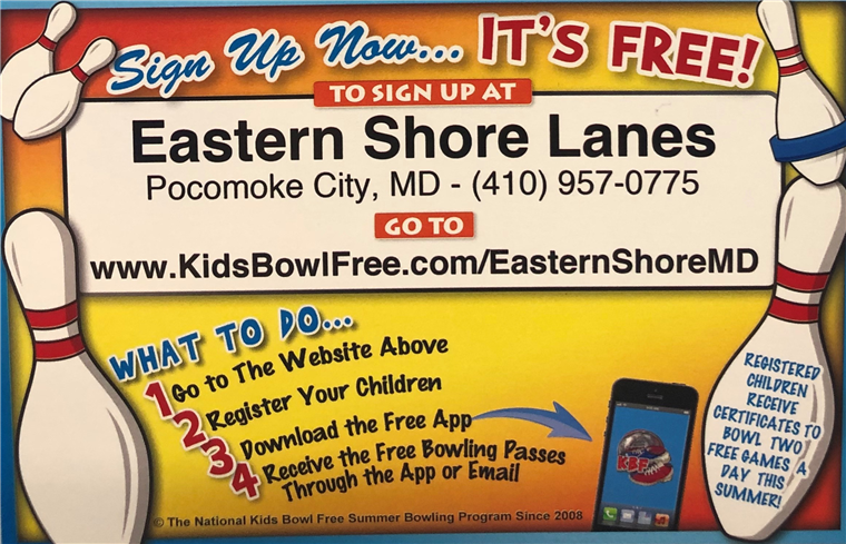 Sign up now... it's free! To sign up at Eastern Shore Lanes Pocomoke City, MD - (410) 957-0775 go to www.KidsBowlFree.com/EasternShoreMD What to Do... 1. Go to the website above 2. Register your children 3. Download the Free App 4. Receive the Free Bowling Passes through the App or Email. Registered Children receive certificates to bowl two free games a day this summer! Copyright The National Kids Bowl Free Summer Bowling Program Since 2008