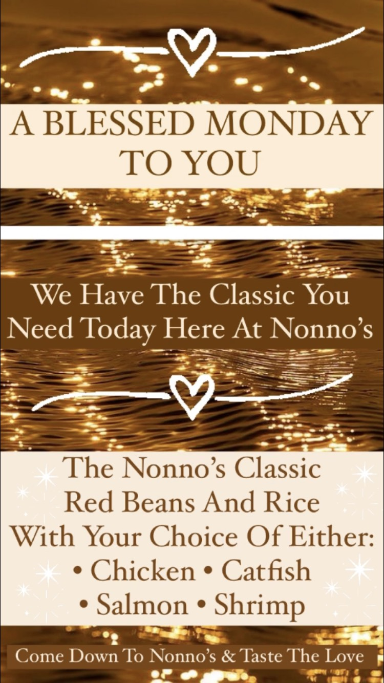 A BLESSED MONDAY TO YOU 💥 💥We're bringing you the ultimate classic special this Monday here at Nonno's . 💥The Ultimate Classic Nonno's Red Beans And Rice. With Your Choice Of Either • Chicken • Catfish • Shrimp • Salmon 💥 . The cravings got you? Nonno's has you covered for delicious and authentic Cajun Cuisine and Fresh Homemade Pastries. . Nonnos Cajun Cuisine and Pastries is located on 2025 North Claiborne Avenue, New Orleans. We offer catering and serve breakfast all-day. . Food so good you can almost taste the love. This is Nonno's promise to you 💥 .