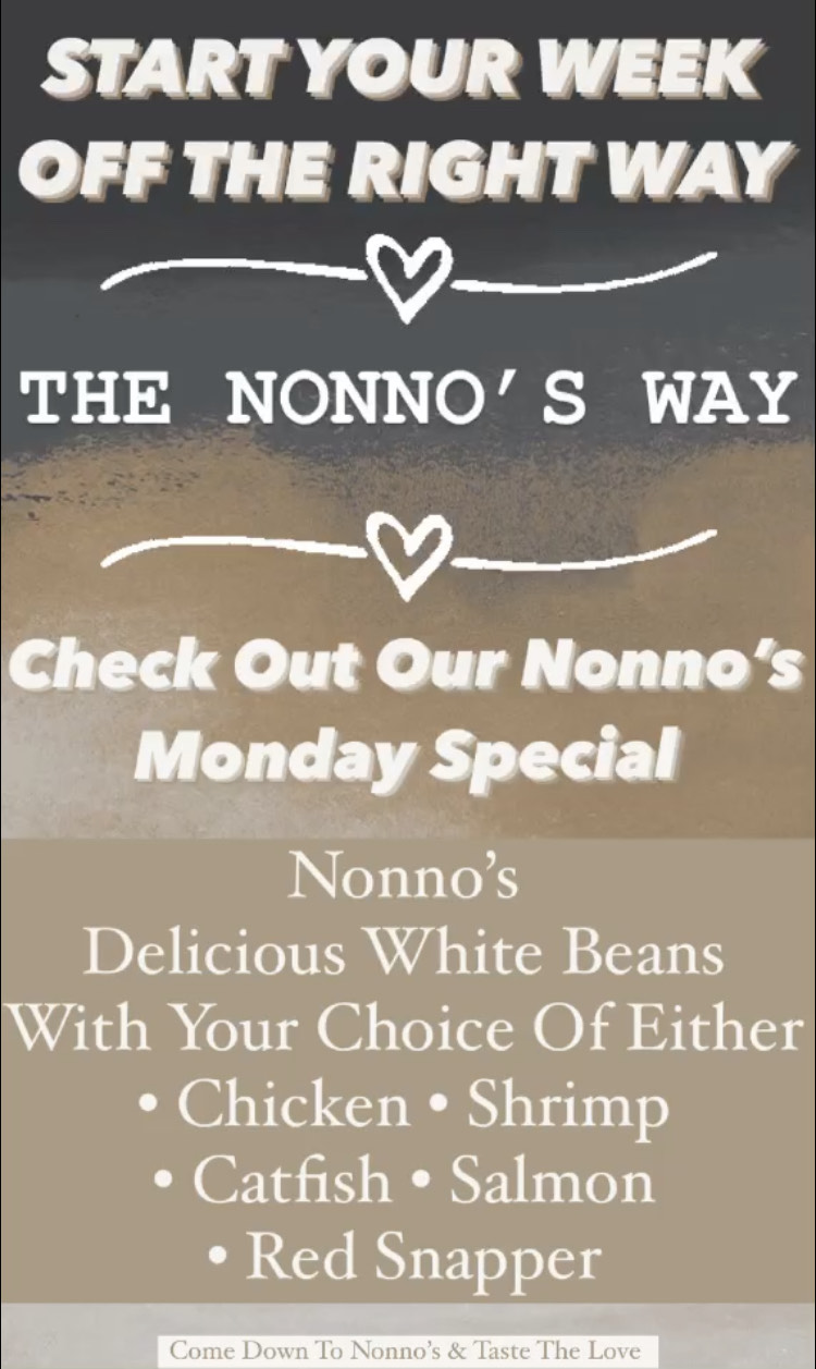Start your week off the right way 🔥 THE NONNO'S WAY 🔥 . 🔥Check out our delicious Monday Nonno's special 🔥 . Delicious Nonno's white beans with Your Choice Of Either • Chicken • Catfish • Salmon • Shrimp • Red Snapper