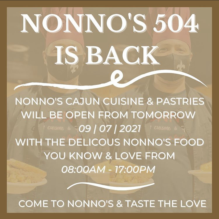 💯⚜️💯 HAVE YOU HEARD ⚜️💯⚜️ NONNO'S IS BACK! . From tomorrow, 09 | 07 | 2021, Nonno's Cajun Cuisine & Pastries will be open ready to bring you the delicious Nonno's cuisine you know and love!⚜️💯⚜️We can't wait to see you there! . The cravings got you? Nonno's has you covered for delicious and authentic Cajun Cuisine and Fresh Homemade Pastries. . Nonnos Cajun Cuisine and Pastries is located on 2025 North Claiborne Avenue, New Orleans. We offer catering and serve breakfast all-day. . Food so good you can almost taste the love. This is Nonno's promise to you 💥