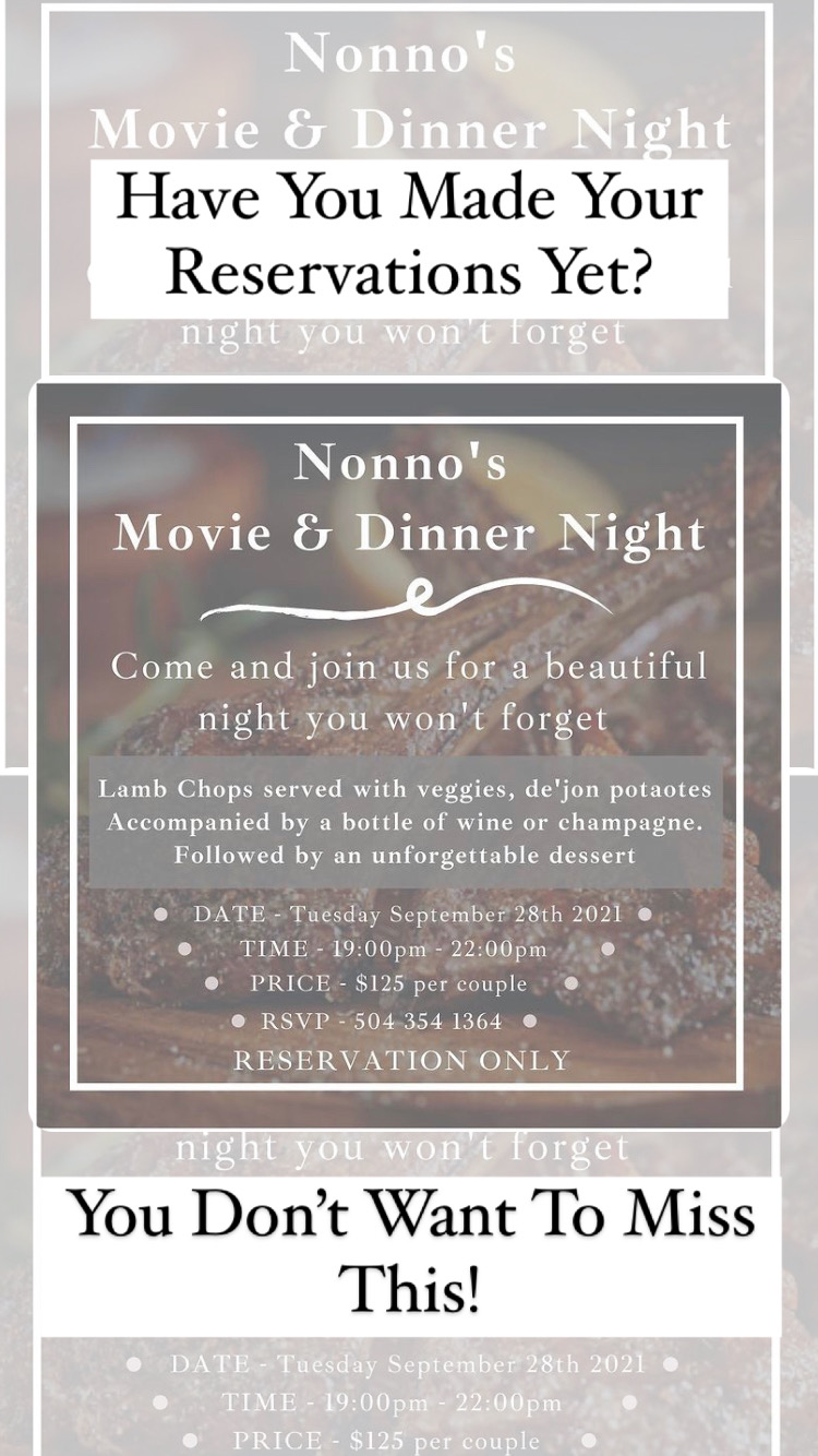 Nonno's Movie & Dinner Night 💥 Come and join us for a night you won't forget 💥 . Dinner will include Lamb Chops served with veggies and de'jon potatoes. Accompanied by a bottle of wine or champagne. Followed by an unforgettable Nonno's dessert. . DATE : Tuesday September 28th 2021 TIME : 19:00pm - 22:00pm PRICE : $125 per couple RSVP : +1 504 354 1364 • RESERVATION ONLY • . We can't wait to see you there 💥💥💥