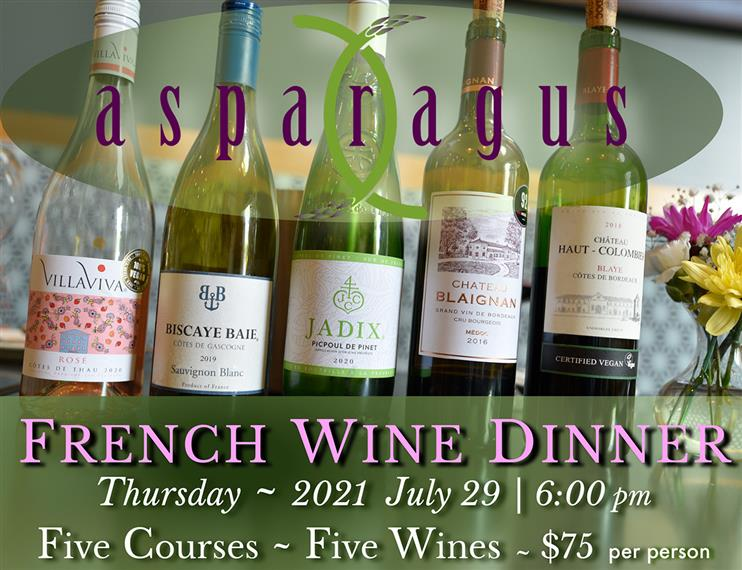 Asparagus French Wine Dinner on July 29th, 2021 6:00 PM  Five Courses ~