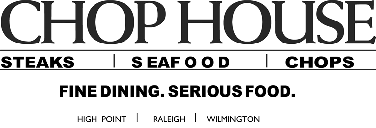Chop House Steaks Seafood Chops Fine Dining. Serious Food. High Point Raleigh Wilmington