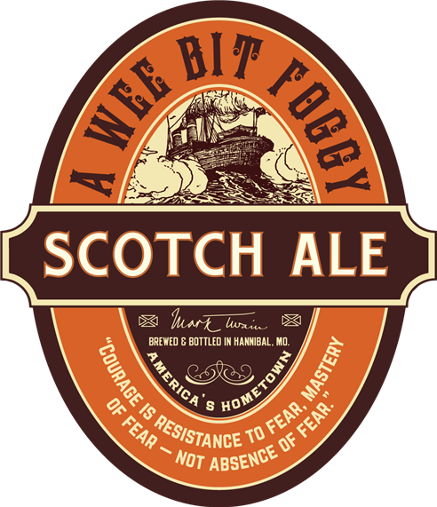 """Scotch Ale. a wee bit foggy. mark twain. brewed & bottled in Hannibal, MO. america's hometown. """"courage is resistant to fear, mastery of fear - not absence of fear."""""""