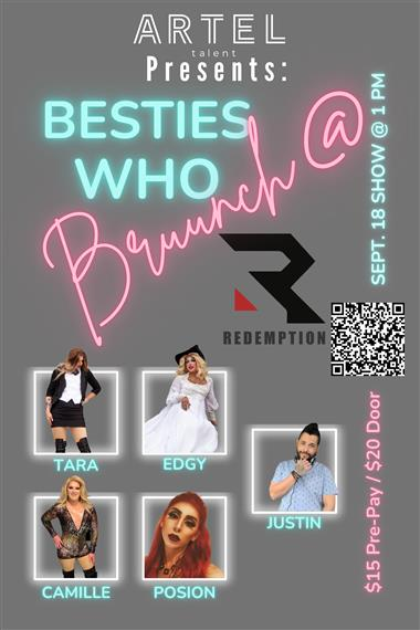 Artel talent presents: Besties who Bruunch @ Redemption tara edgy camille posion justin $15 Pre-Pay/$20 Door Sept.18 Show @ 1PM