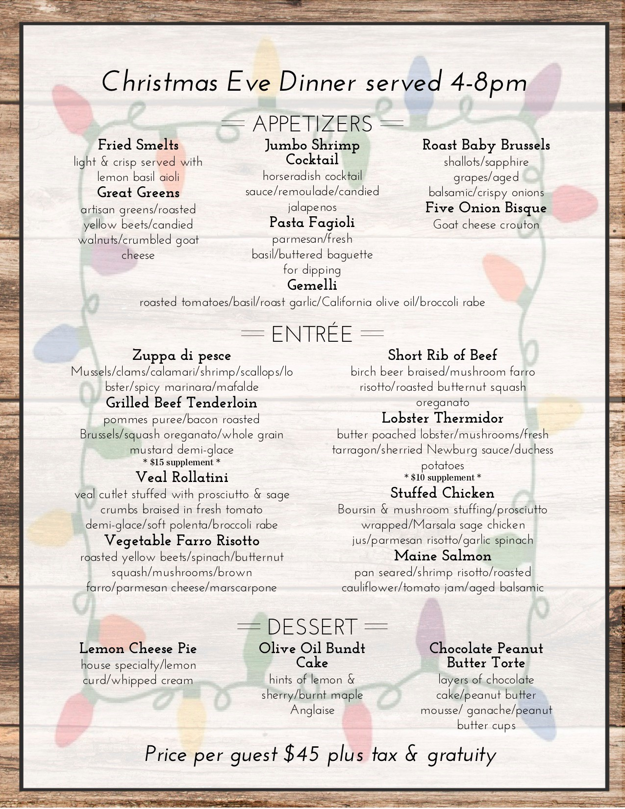 Christmas Eve Dinner Menu. Dinner served from 4pm-8pm. Price per guest $45 plus tax & gratuity.