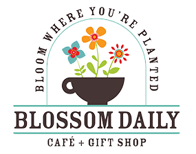 Blossom Daily cafe and gift shop. Bloom where you're planted.