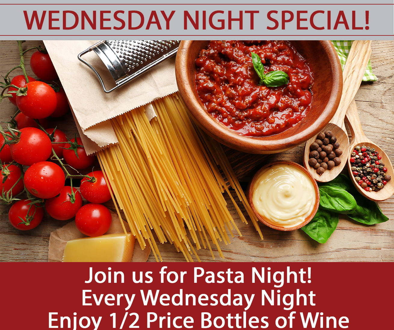 wednesday night special! Join us for pasta night every wednesday night enjoy 1/2 price bottles of wine