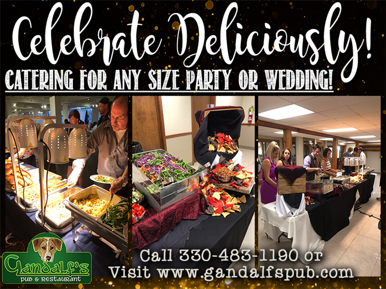 Celebrate Deliciously! Catering for any size party or wedding. Call 330-483-1190 or visit www.gandalfspub.com