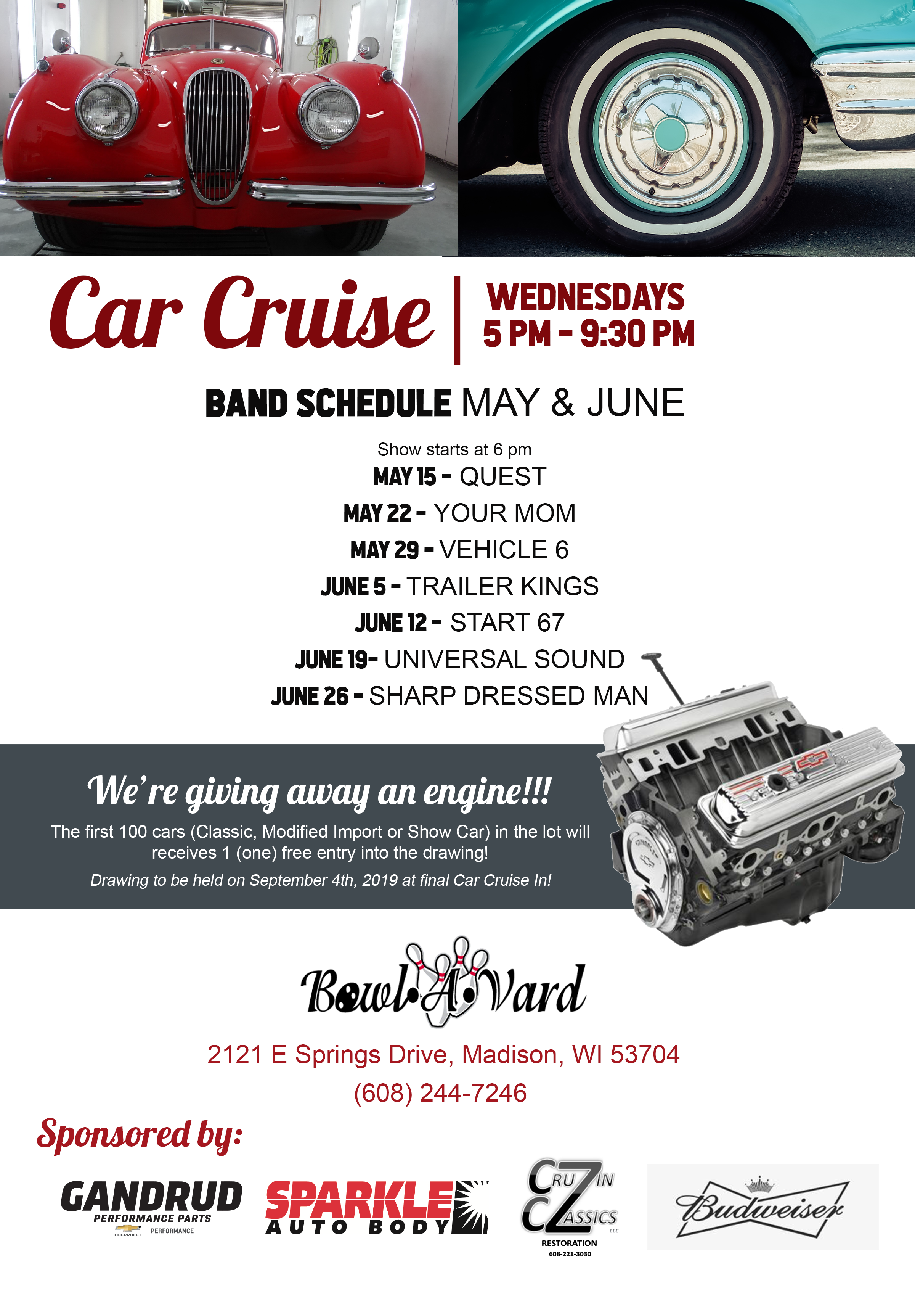 Car Cruises Wednedays 5 pm - 9:30 pm. Band Schedule May & June: May 15, Quest. May 22, Your Mom, June 5 Trailer kings, June 12 start 67, june 19 unviversal sound, june 26, sharp dressed man. We're giving away an engine!  call for more details.