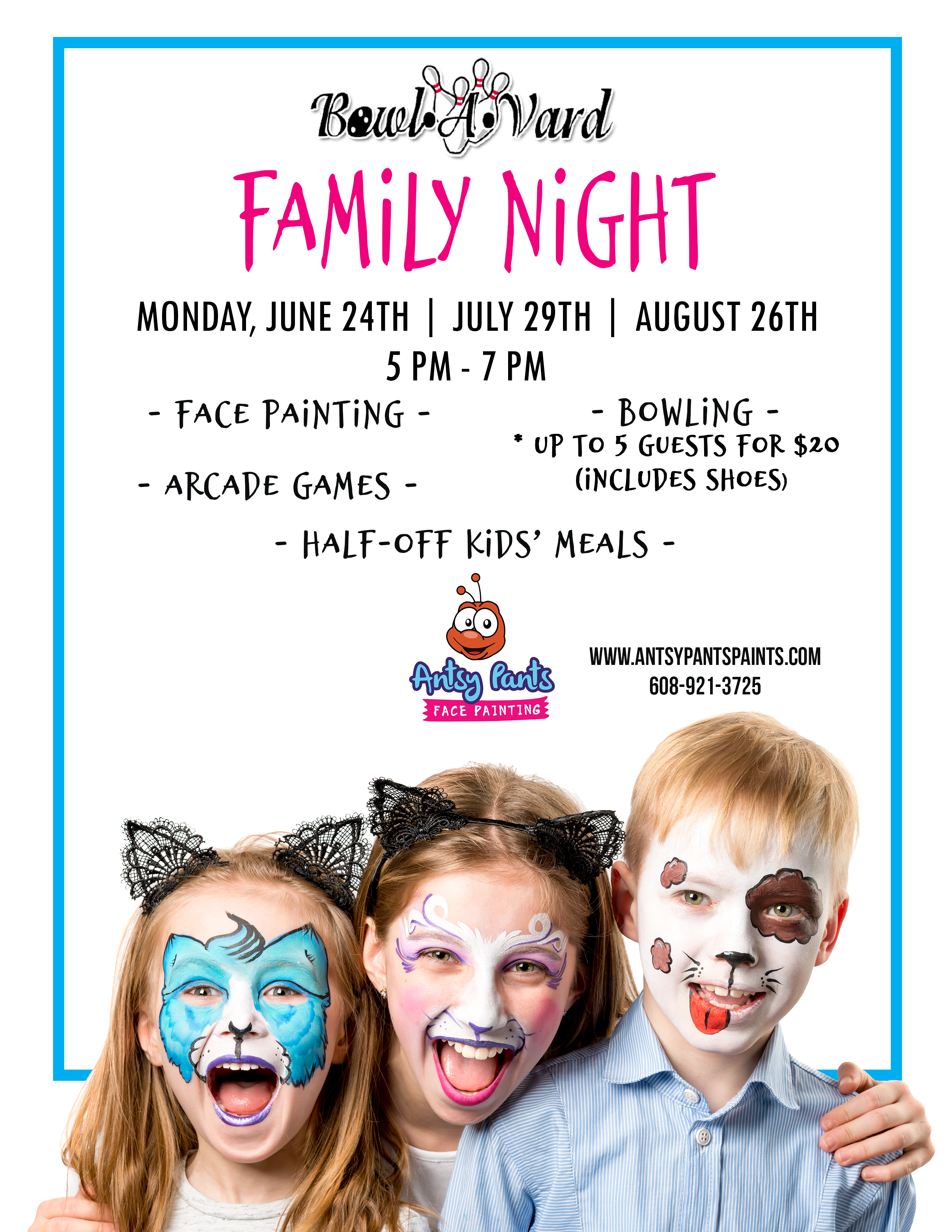 Family Game Night. Monday June 24th, July 29th, and August 26th. From 5 pm - 7 pm. Featuring: Face painting by Antsy Pants, Arcade Games, Half off Kid's Meals, and Bowling ( for up to 5 guests for $20 including shoes)