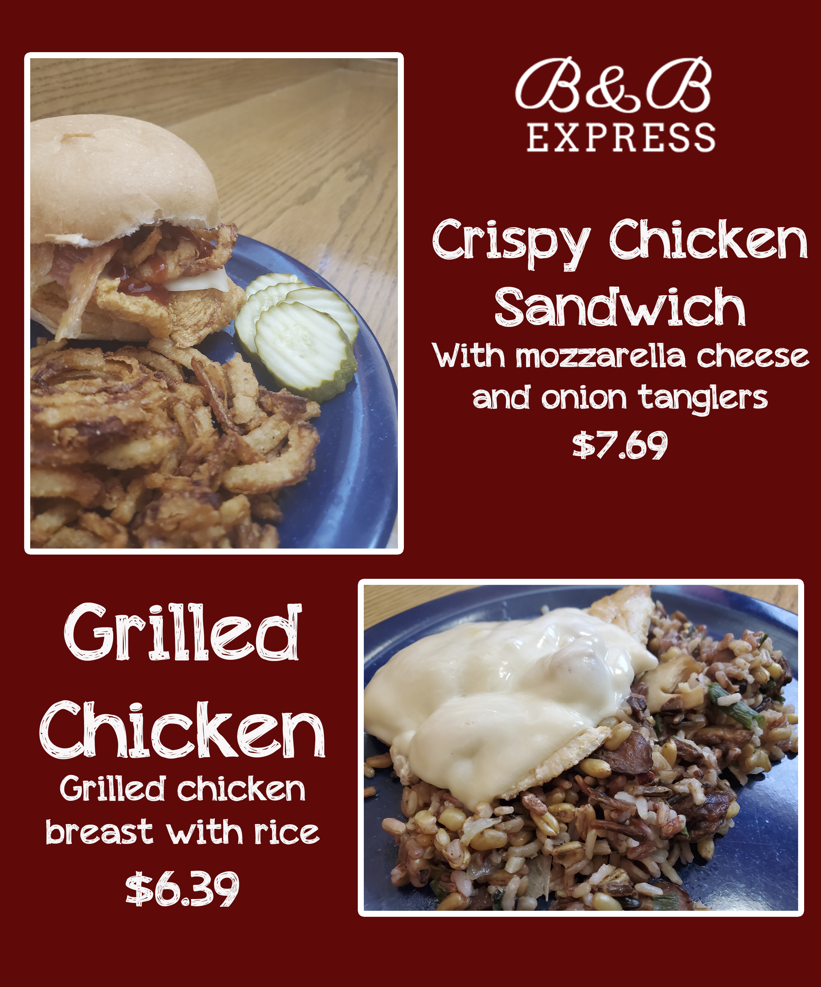 Crispy Chicken Sandwich - With mozzarella cheese and onion tanglers $7.69 Grilled Chicken - Grilled chicken breast with rice $6.39