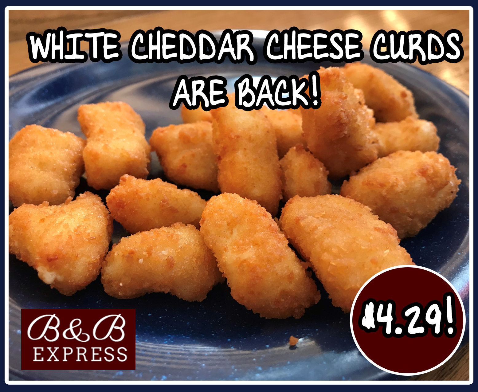White cheddar cheese curds are back! $4.29! B&B Express