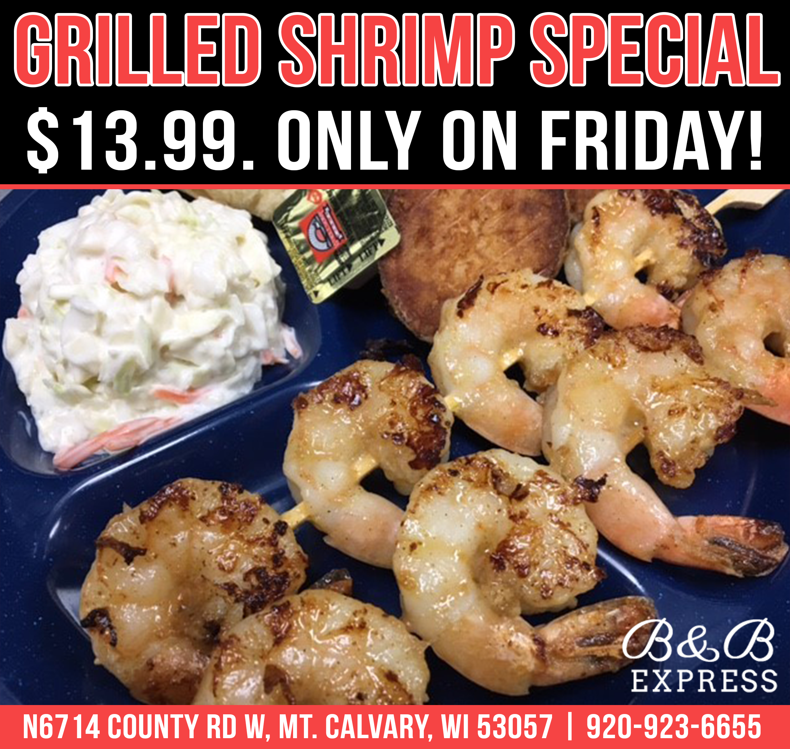 Grilled shrimp special. $10.99 only on Friday. N6714 County Road West, Mount Calvary, Wisconsin 53057. (920) 923-6655