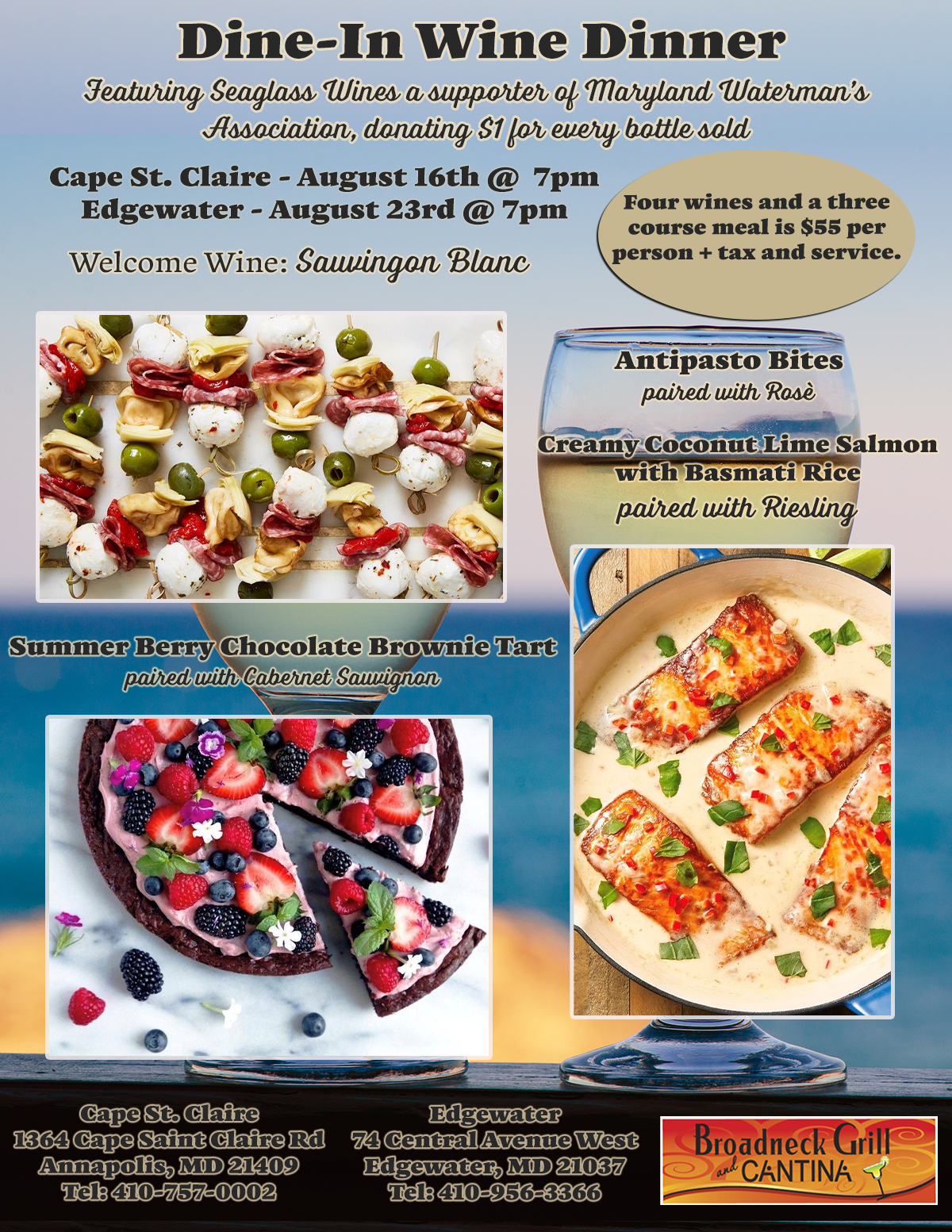Dine In Wine Dinner!! featuring SeaGlass Wines, a supporter of Maryland Waterman's Association  (photo)  Cape St. Claire Aug 16th @ 7pm  Edgewater Aug 23rd @ 7pm  Welcome Wine: Sauvignon Blanc  Antipasto Bites paired with Rosé  (photo)  Creamy Coconut Lime Salmon with Basmati Rice paired with Riesling  (photo)  Summer Berry Chocolate Brownie Tart paired with Cabernet Sauvignon  (photo)  Four wines and a 3 course meal is $55. per person plus tax and service.