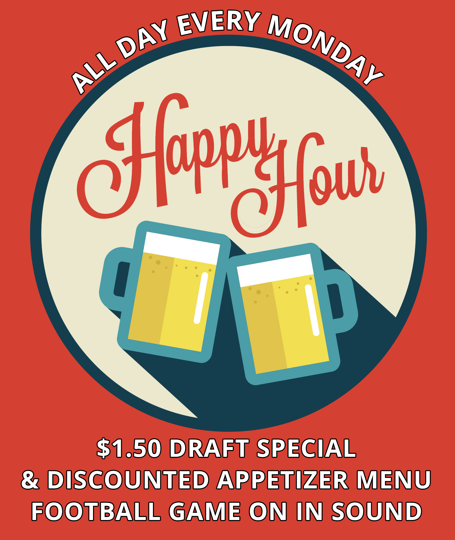 All day every Monday. Happy hour! $1.50 draft special and discounted appetizer menu. Football game on in sound.