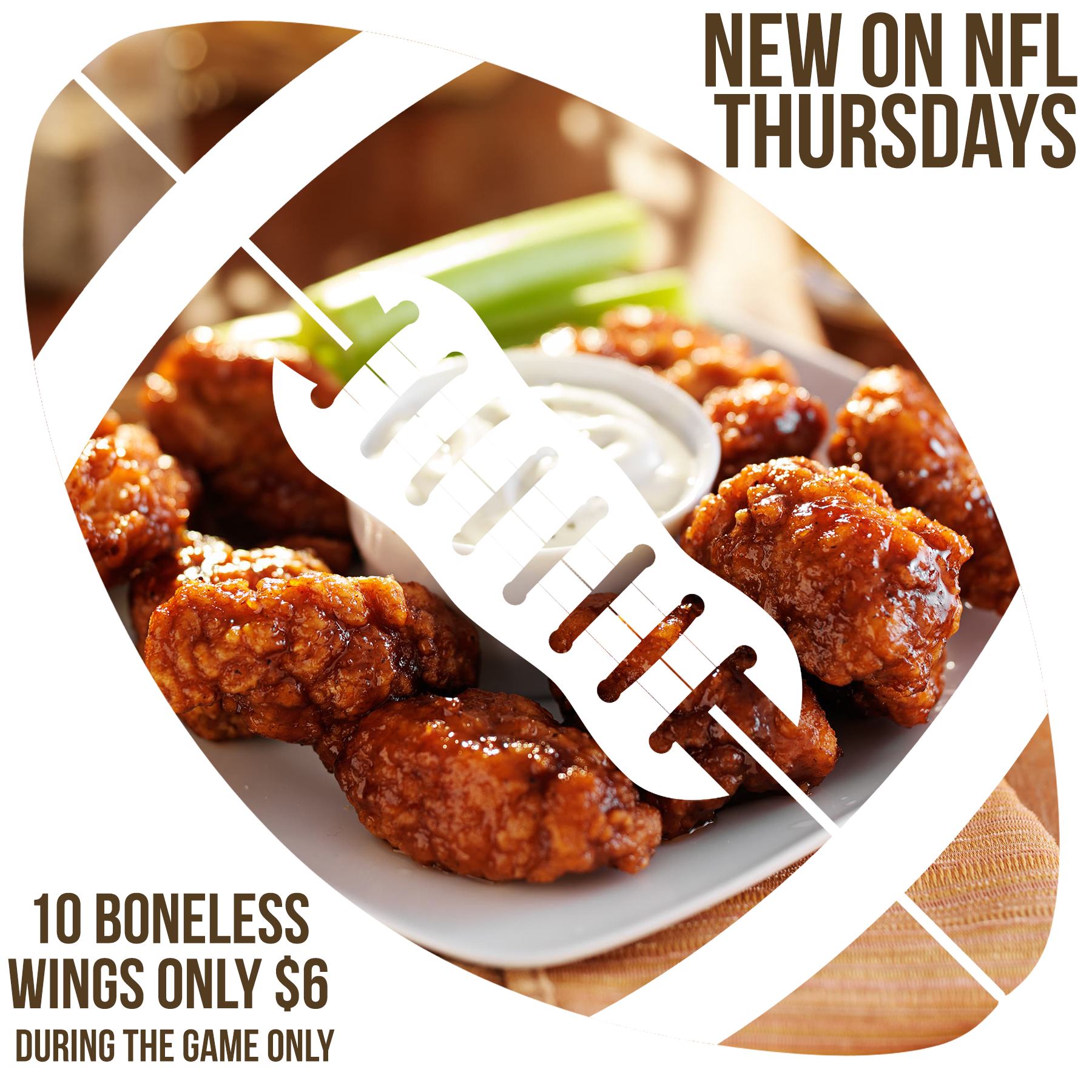 New on NFL Thursdays. 10 boneless wings only $6. During the game only.
