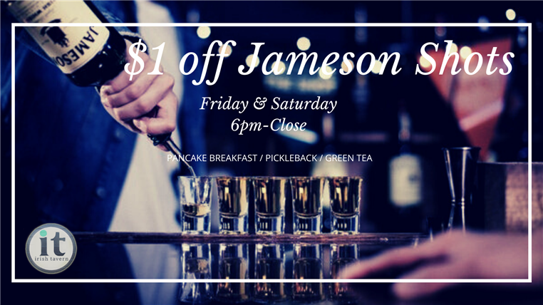 $1 off jameson shots. Friday and Saturday 6 p.m. - close. pancake breakfast | pickleback | green tea.