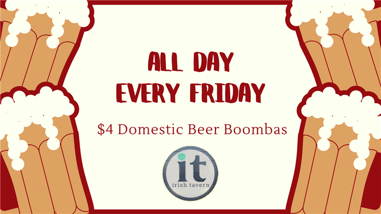 All day every friday. $4 domestic beer boombas.
