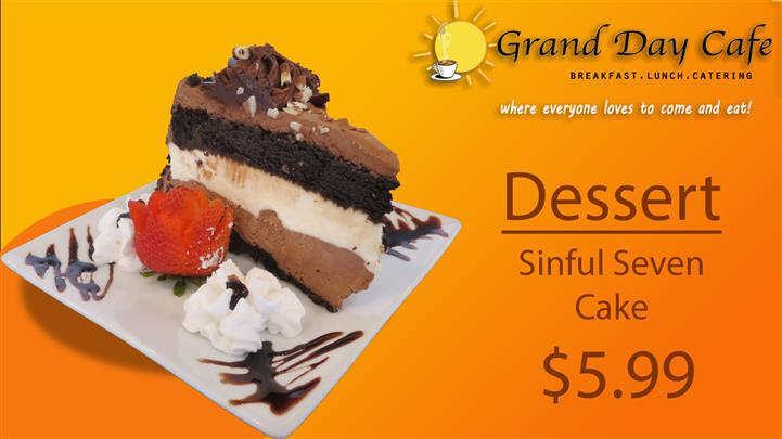 grand day cafe breakfast, lunch, catering where everyone loves to come and eat! dessert sinful seven cake $5.99