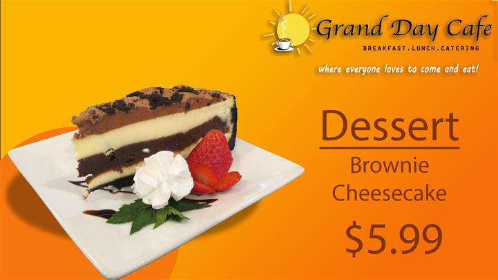 grand day cafe breakfast, lunch, catering where everyone loves to come and eat! dessert brownie cheesecake $5.99