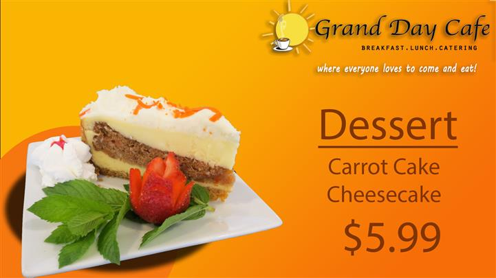 grand day cafe breakfast, lunch, catering where everyone loves to come and eat! carrot cake cheesecake $5.99