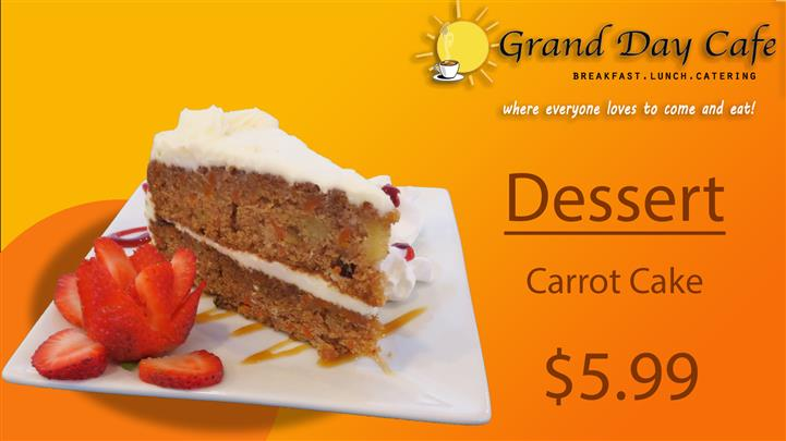 grand day cafe breakfast, lunch, catering where everyone loves to come and eat! dessert carrot cake $5.99