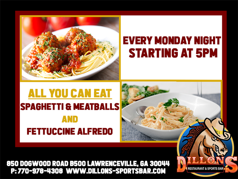 Monday Specials after 5pm all you can eat spaghetti and meatballs and fettuccine alfredo