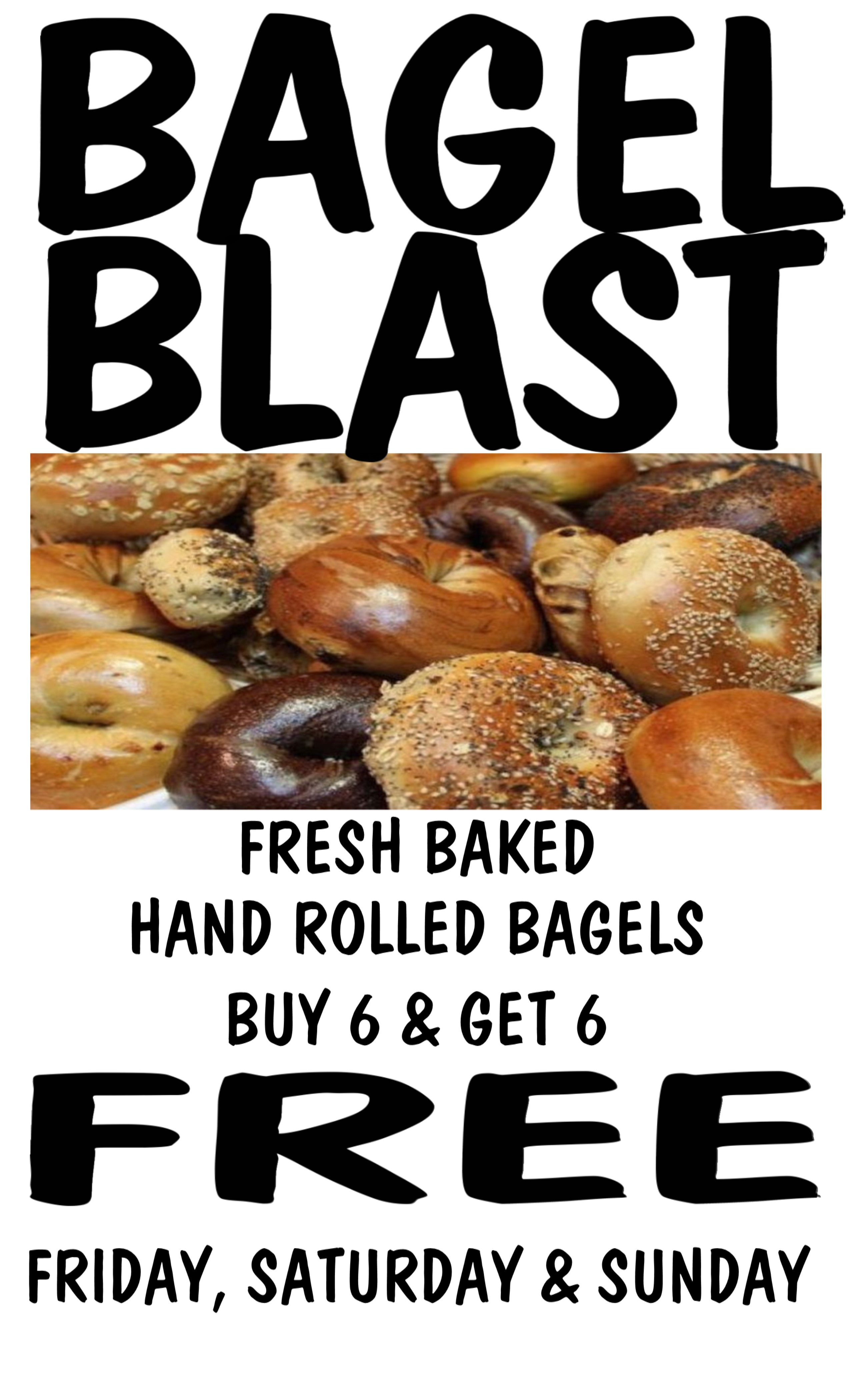 Bagel Blast - Fresh Baked Hand Rolled Bagels Buy 6 & Get 6 Free. Friday, Saturday & Sunday
