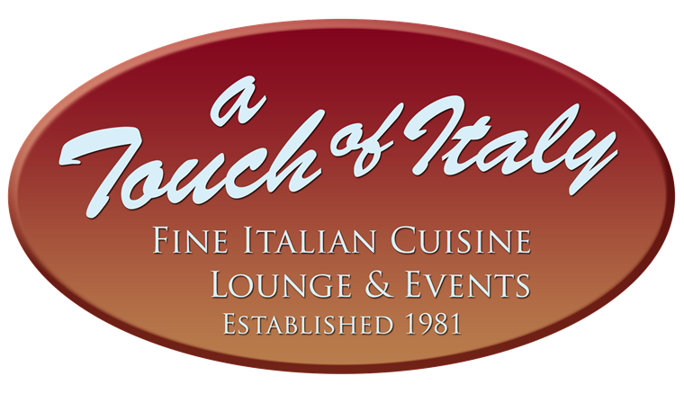 A Touch of Italy Fine Italian Cuisine Lounge & Events Established 1981