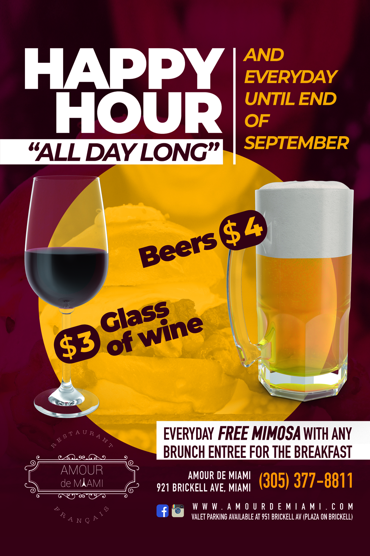 Happy Hour All Day Long. and everyday until the end of September. Beers $4.00. Glass of wine $3.00. Everyday Free Mimosa with any brunch entree for the breakfast.