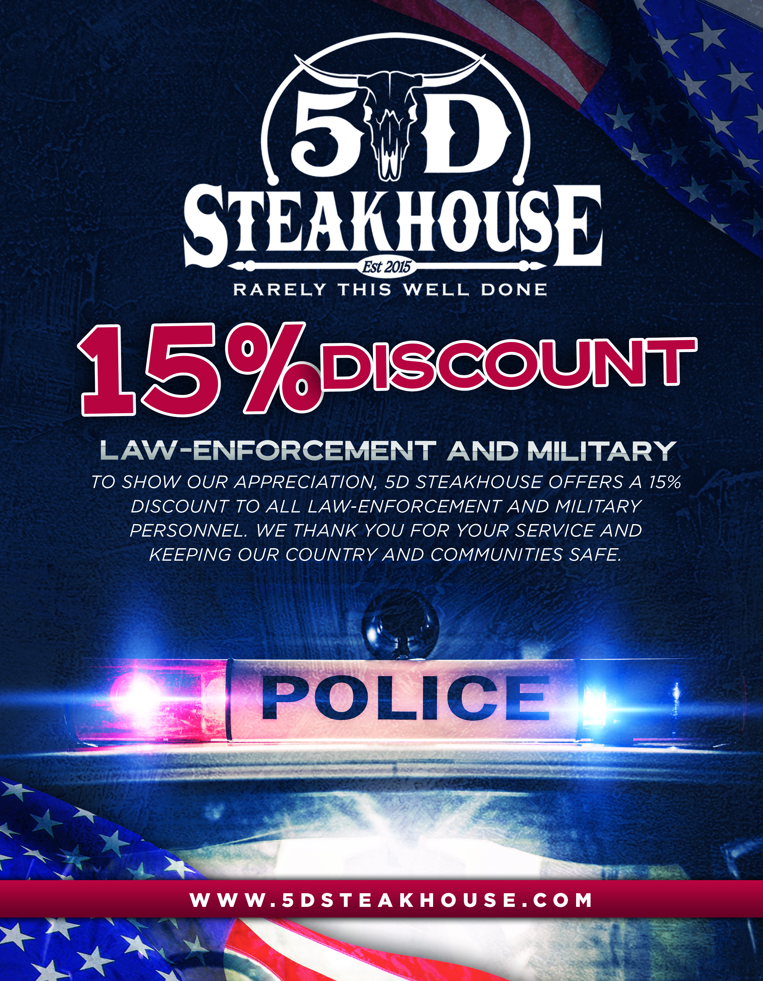 15% discount, law enforcement and military. to show our appreciation, 5D steakhouse offers a 15% discount to all law enforcement and military personnel. we thank you for your service and keeping our country and communites safe.