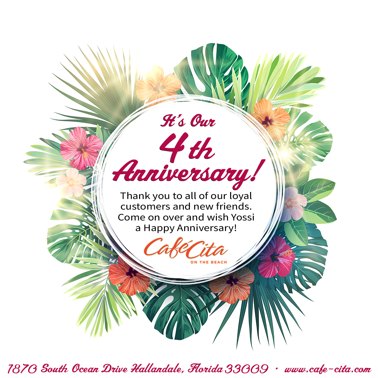 It's Our 4th Anniversary! Thank you to all of our loyal customers and new friends. Come on over and wish Yossi a Happy Anniversary! Café Cita on the Beach. 1870 South Ocean Drive Hallandale, Florida 33009 • www.cafe-cita.com