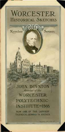 Worcester Historical sketches poster number seven.  John Boynton, founder of the Worcester Polytechnic institute 1868.  Now one of the largest technical schools in America.