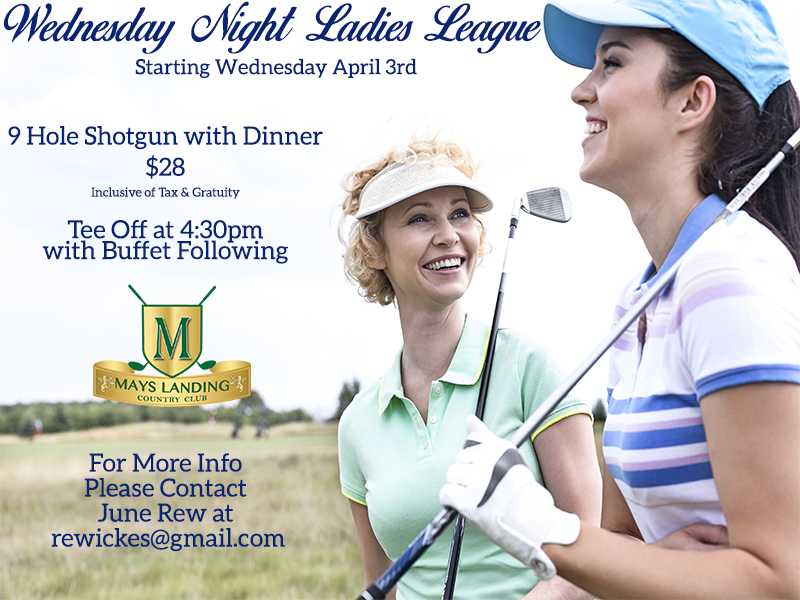 Wednesday Night Ladies League    Starting Wednesday April 3rd; 9 Hole Shotgun with Dinner $28  Inclusive of Tax & Gratuity  Tee Off at 4:30pm  with Buffet Following          For More Info  Please Contact June Rew at  rewickes@gmail.com