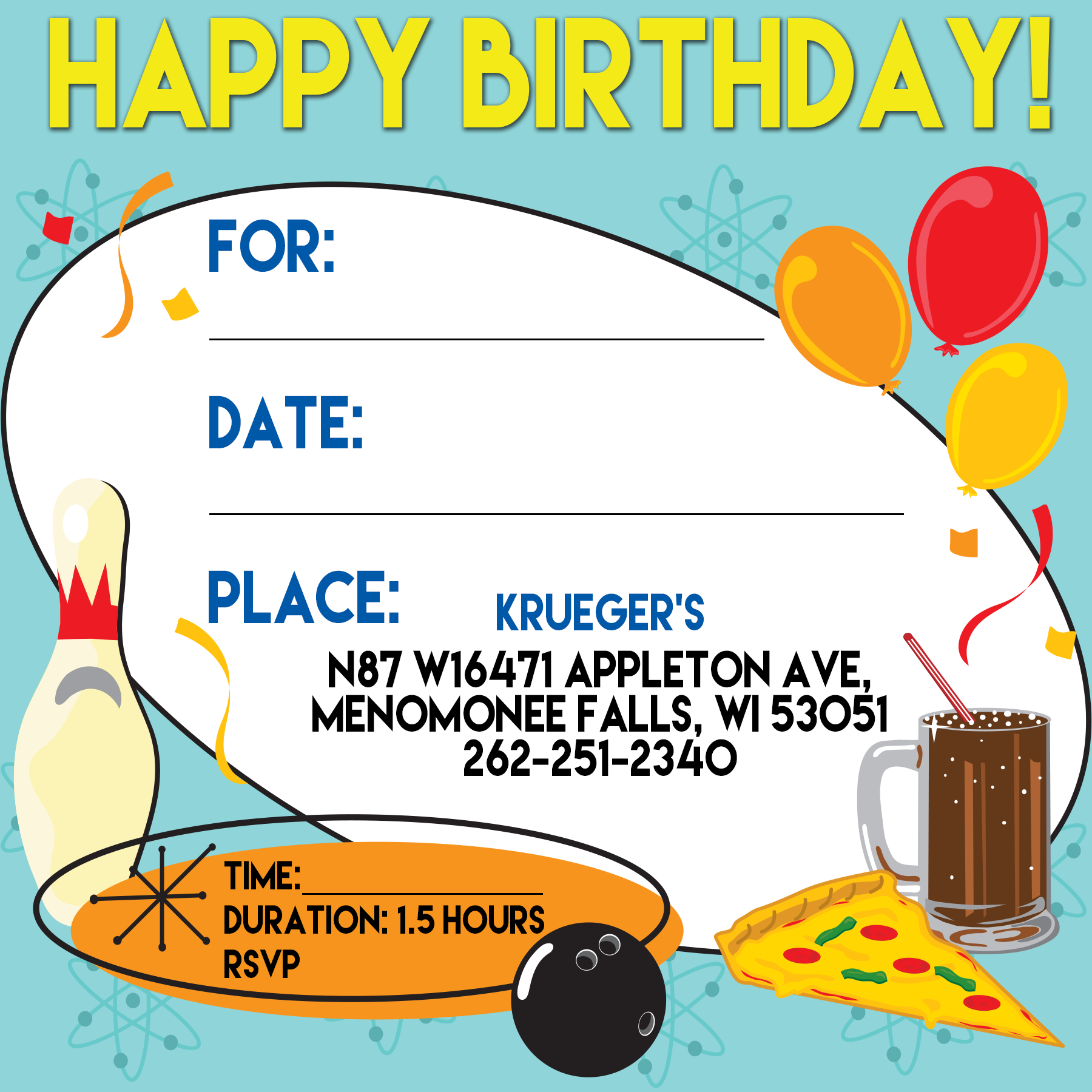 happy birthday! for: date: place: krueger's n87 w16471 appleton ave. menomonee falls, wi 53051 262-251-2340 time: duration: 1.5 hours rsvp