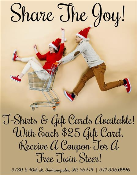 Share The Joy!  T-Shirts & Gift Cards Available! With Each $25 Gift Card, Receive a Coupon For A Free Twin Steer!
