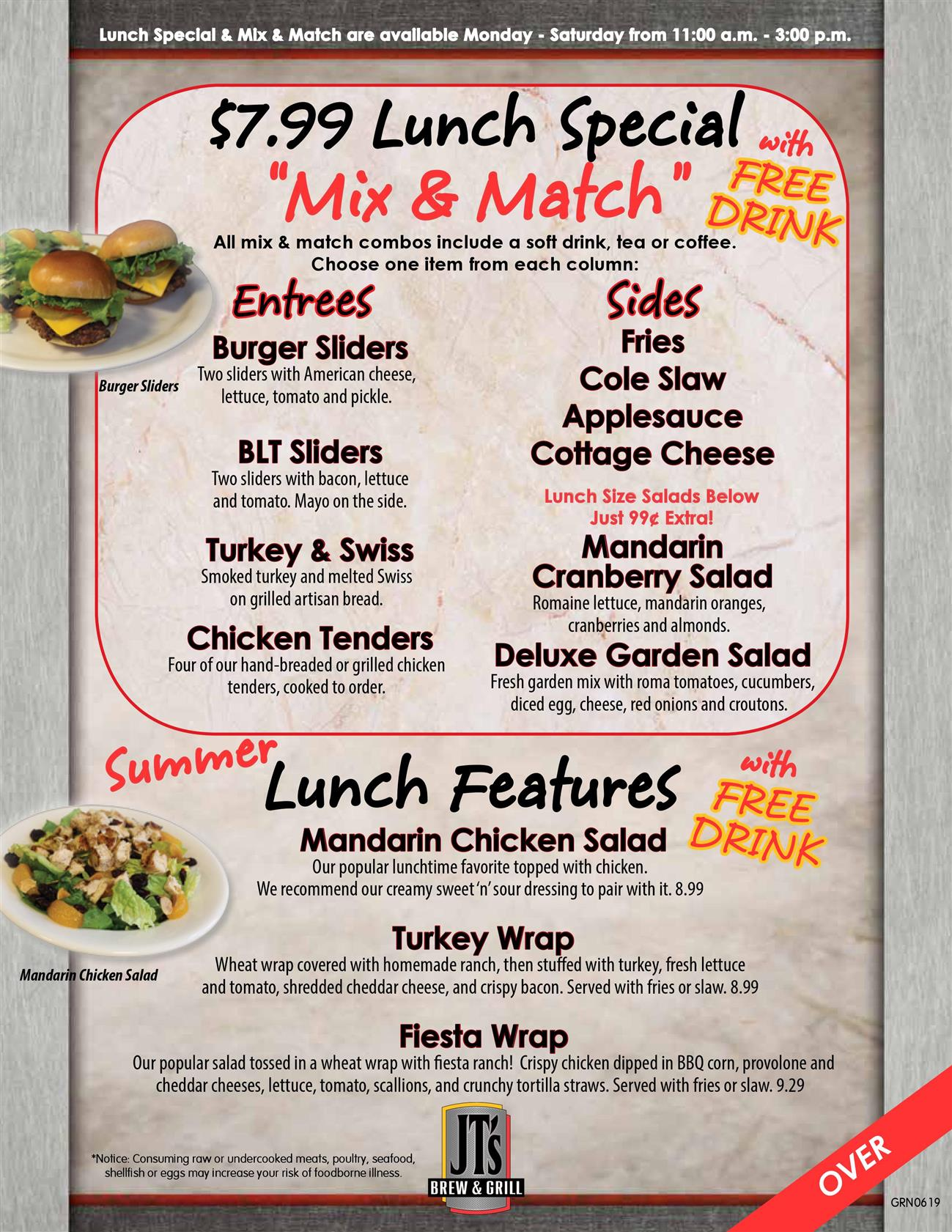 "$7.99 lunch special ""mix and match"" with free drink, burger sliders, BLT Sliders, Turkey and swiss, chicken tenders, mandarin cranberry salad, deluxe garden salad, sides: fries, cole slaw, applesauce, cottage cheese. Summer lunch features with free drink: mandarin chicken salad, turkey wrap, fiesta wrap"