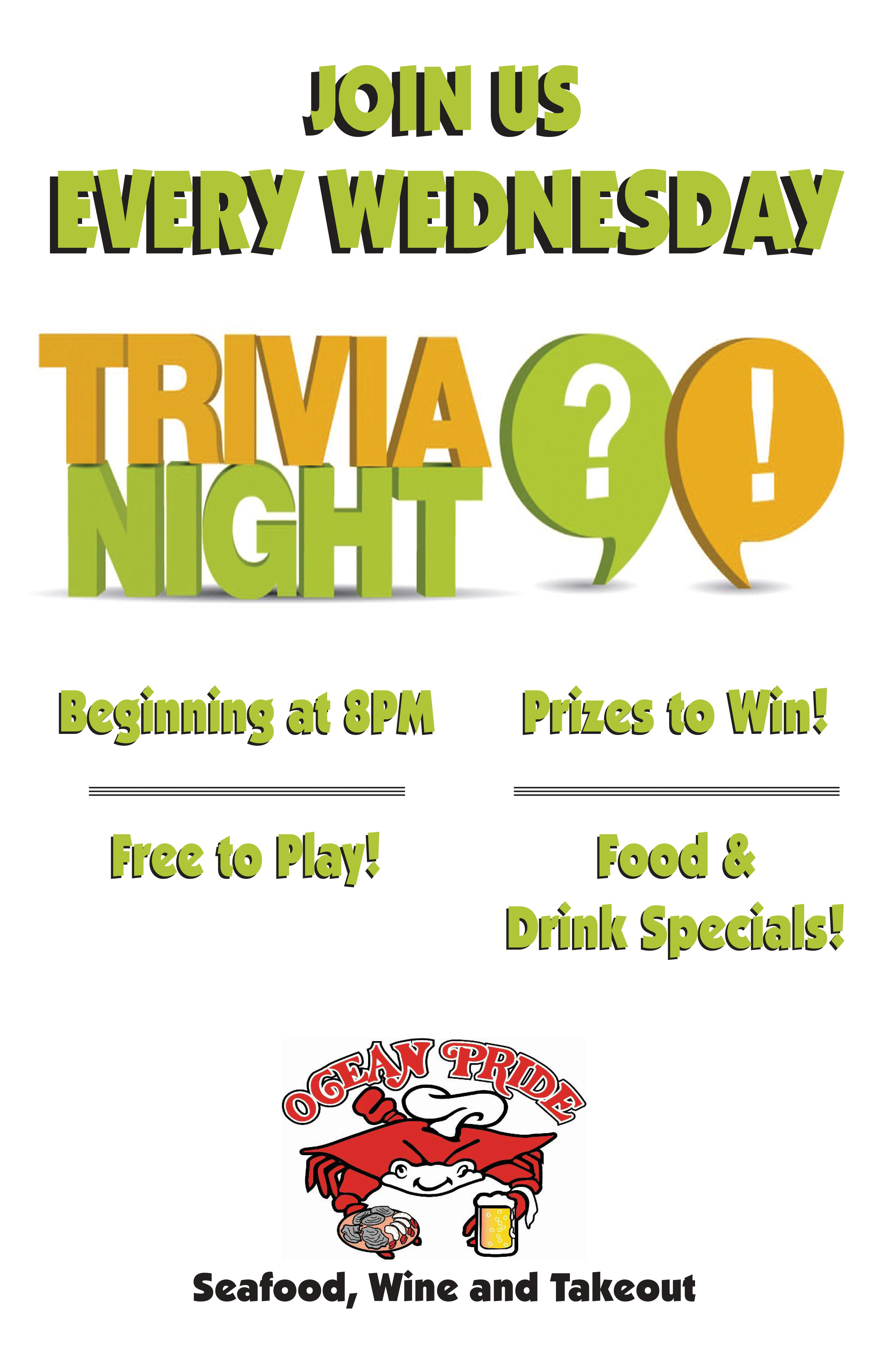 join us every wednesday trivia night ? ! beginning at 8pm prizes to win! free to play! food & drink specials! ocean pride seafood, wine and takeout