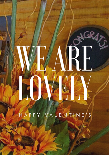 Flower graphic. We are lovely, happy valentine's
