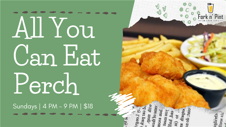 All you can eat perch sundays | 4pm - 9pm| $18