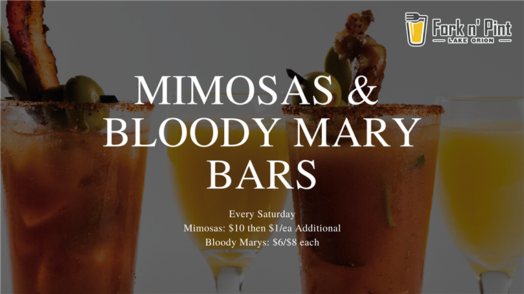 Mimosas & Bloody Mary Bars every saturday mimosasa: $10 then $1 ea additional. Bloody marys: $6/$8 each