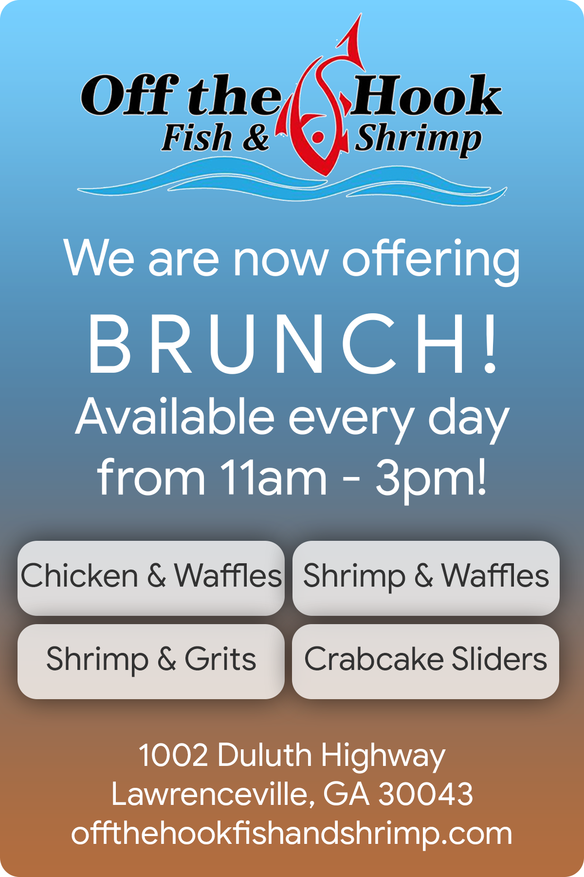 Off the Hook Fish & Shrimp. We are now offering BRUNCH! Available every day from 11am - 3pm! Chicken & Waffles, Shrimp & Waffles, Shrimp & Grits, Crabcake Sliders. 1002 Duluth Highway, Lawrenceville, GA 30043